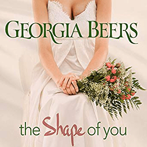 The Shape Of You by Georgia Beers