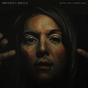 By the Way I Forgive You by Brandi Carlile