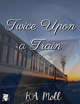 Twice Upon A Train by KA Moll