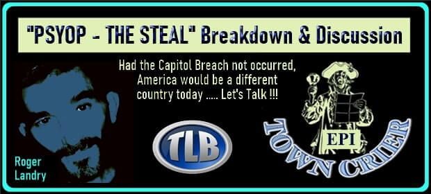 EPI TOWN CRIER – PSYOP – THE STEAL Breakdown & Discussion – FI 03 11 21-min1