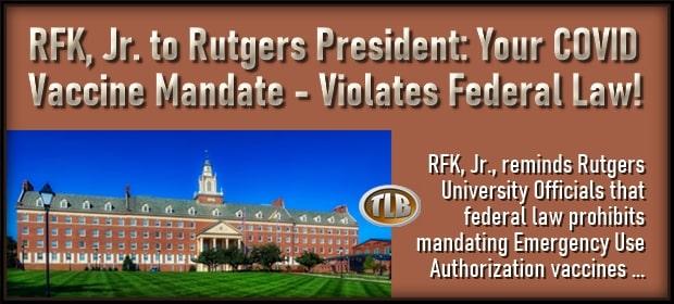RFK Jr to Rutgers President – Your COVID Vaccine Mandate – Violates Federal Law – FI 03 30 21-min