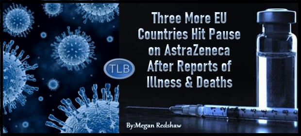Three More EU Countries Hit Pause on AstraZeneca After Reports of Illness & Deaths – FI 03 12 21-min