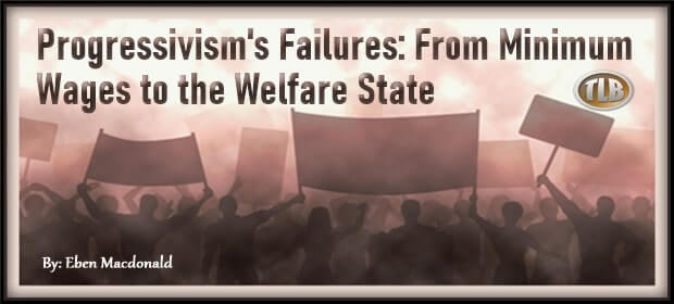 Progressivisms Failures – From Minimum Wages to the Welfare State – FI 04 03 21-min