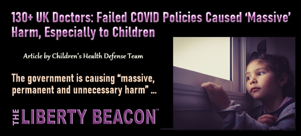 130 Plus UK Doctors – Failed COVID Policies Caused Massive Harm Especially to Children – FI 08 29 21-min