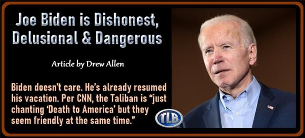 Joe Biden is Dishonest Delusional & Dangerous – FI 08 18 21-min