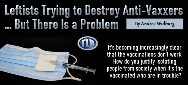 Leftists Trying to Destroy Anti-Vaxxers – But There Is a Problem – FI 08 23 21