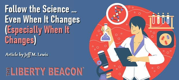 Follow the Science – Even When It Changes – Especially When It Changes – FI 09 18 21-min