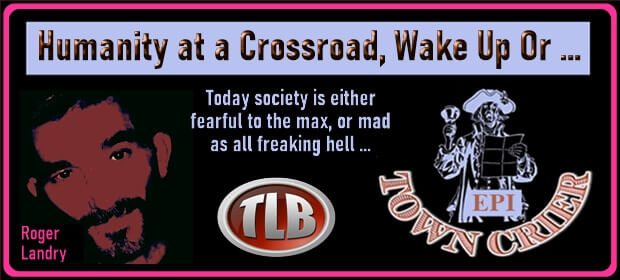 EPI TOWN CRIER – Humanity at a Crossroad Wake – Up Or – FI 10 11 21-min