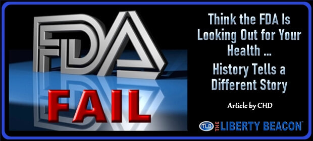 Think the FDA Is Looking Out for Your Health – History Tells a Different Story – FI 10 07 21-min