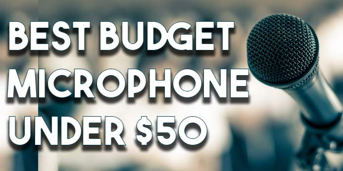 Best Budget Microphone Under $50 For YouTuber