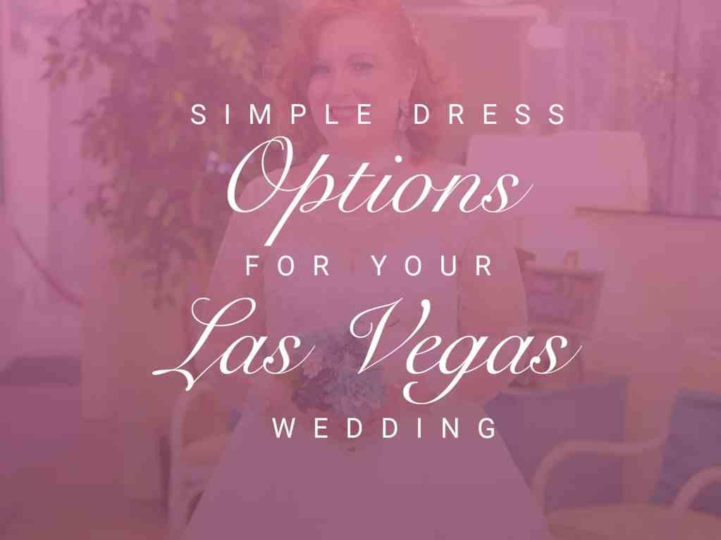Simple Dress Options For Your Las Vegas Wedding