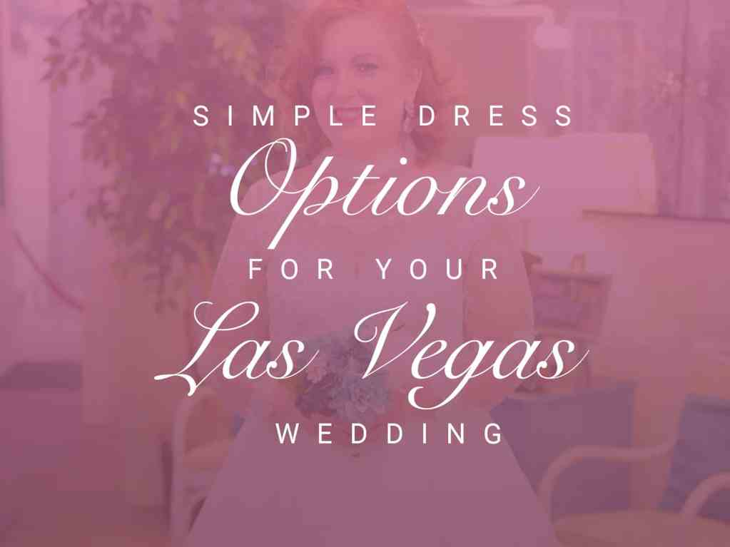 Simple Dress Options For Your Las Vegas Wedding
