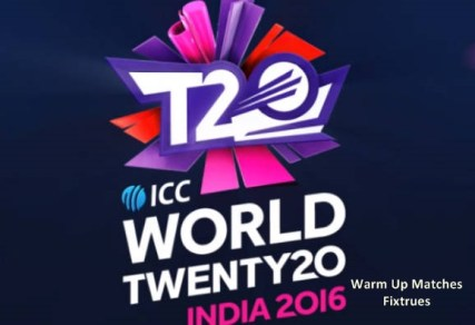 ICC T20 World Cup 2016 Warm Up Matches Schedule Time Table
