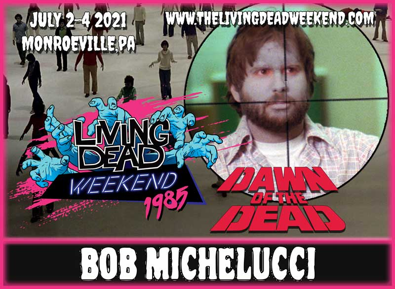 Horror Guest Bob Michelucci MONROEVILLE MALL JULY 2-4 2021 Dawn of the Dead Living Dead Weekend George Romero Zombie Horror Convention