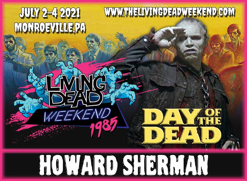 Horror Icon GUEST Howard Sherman BUB MONROEVILLE JULY 2-4 2021 Day of the Dead Zombie Horror Convention Living Dead Weekend George Romero