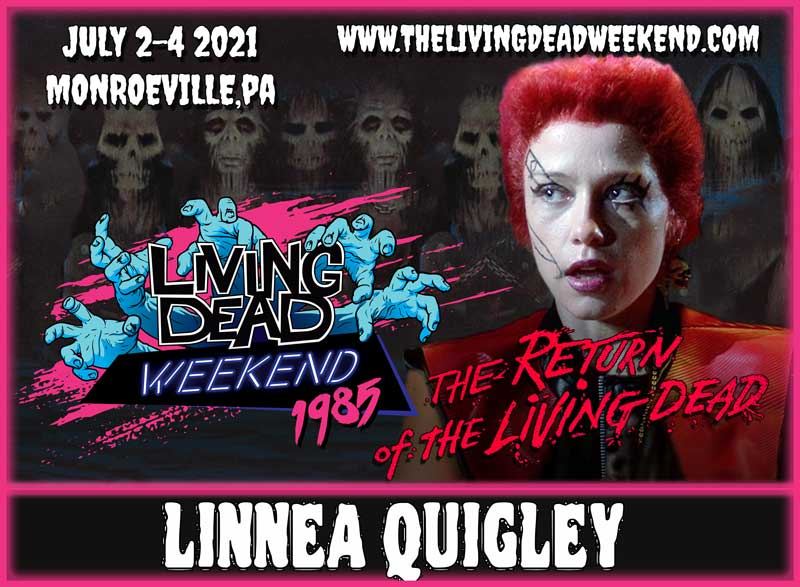 Scream Queen GUEST Linnea Quigley MONROEVILLE JULY 2-4 2021 Return of the Living Dead Zombie Horror Convention Living Dead Weekend
