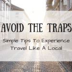 Avoid The Traps: Simple Tips To Experience Travel Like A Local
