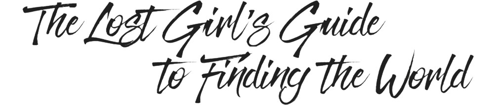 The Lost Girl's Guide to Finding the World