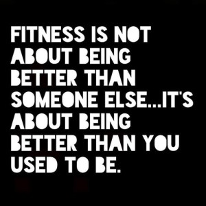 fitness is being better than you used to be - blog 8.12.13