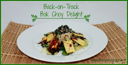 Back on Track Bok Choy Delight- from The Lyons Share
