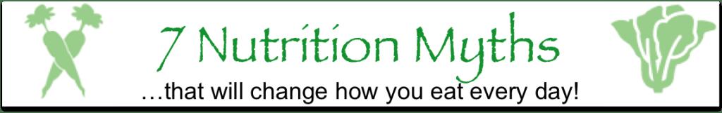 7 Nutrition Myths