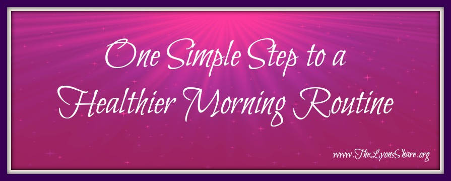 one step to a healthier morning routine the lyons share
