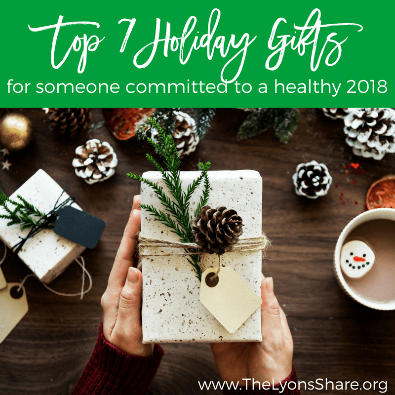 top 7 healthy holiday gifts for someone committed to a healthy 2018