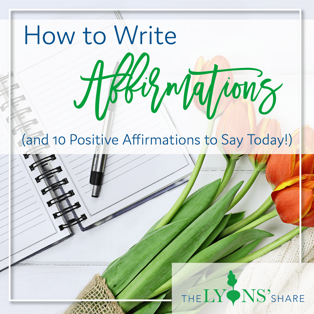 How to Write Affirmations (and 10 Positive Affirmations to Say Today!)