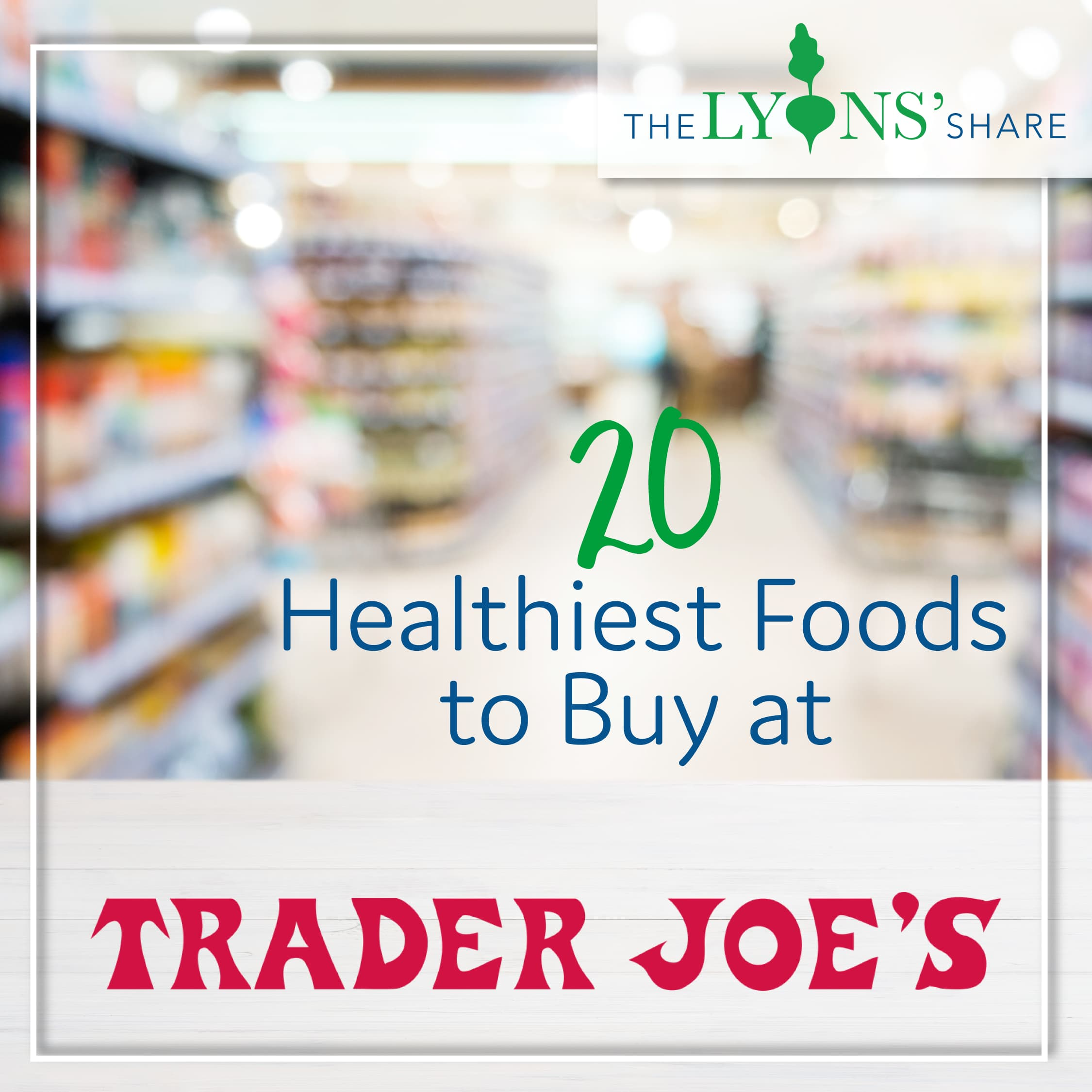 20 Healthiest Foods to Buy at Trader Joes