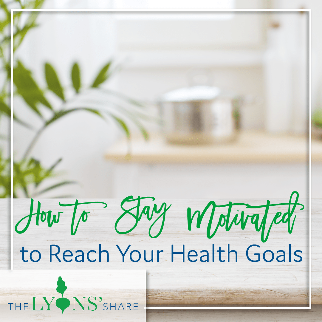 How to Stay Motivated to Reach Your Health Goals