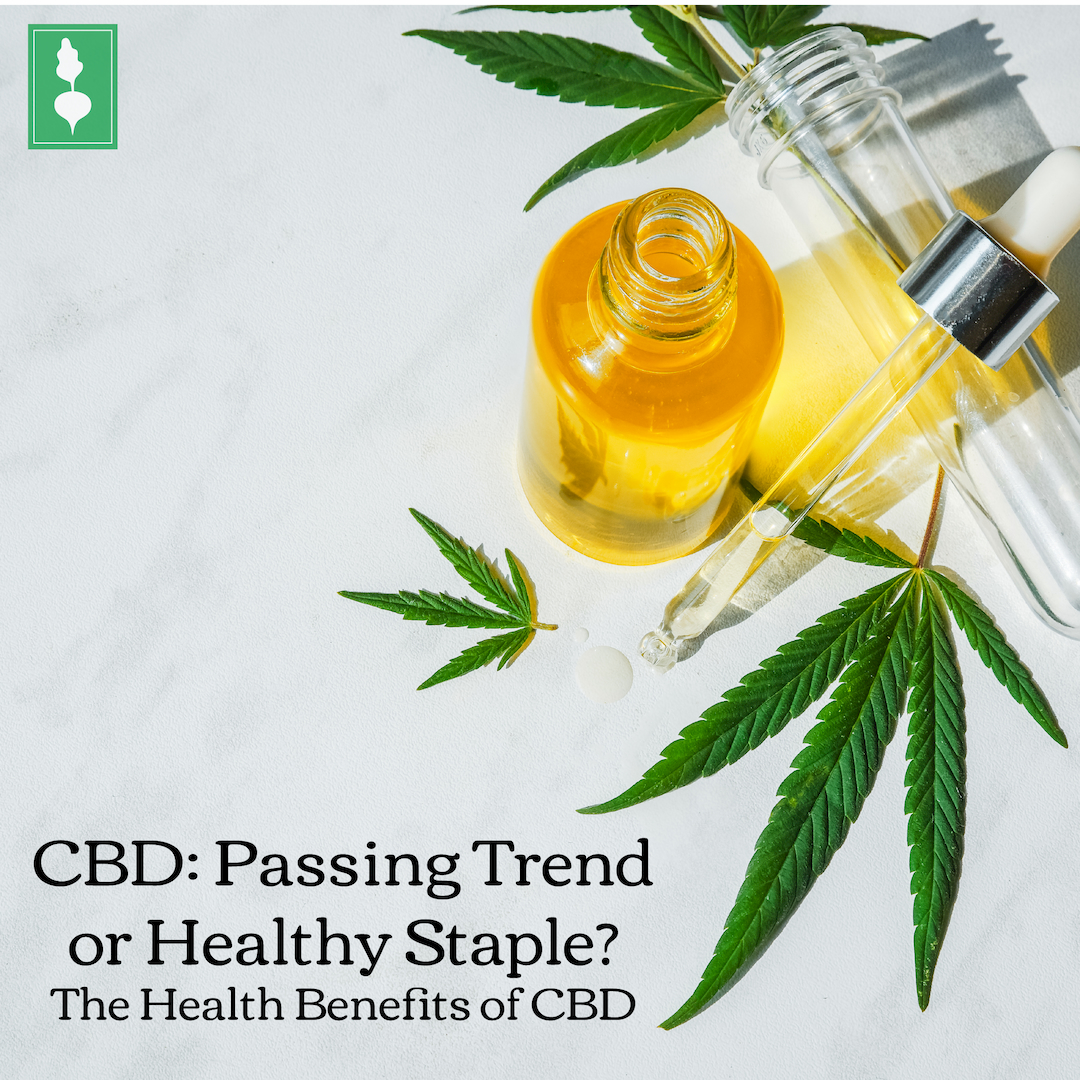 Passing Trend or Healthy Staple?  The Health Benefits of CBD