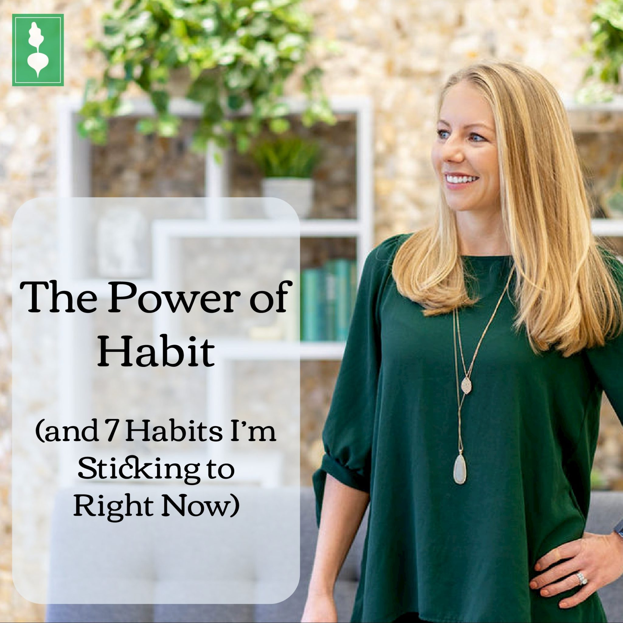 The Power of Habit (and 7 Habits I'm Sticking to Right Now)