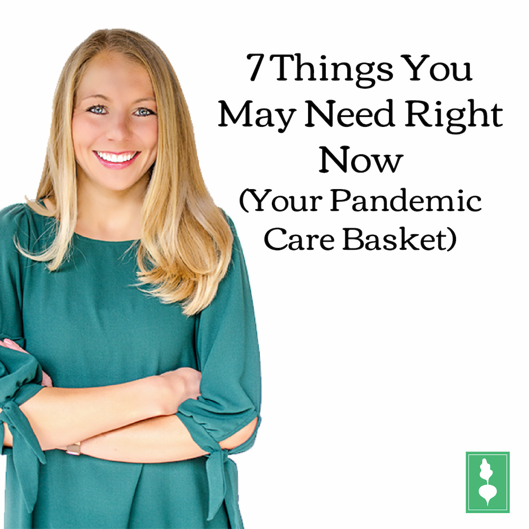 7 Things You May Need Right Now (Your Pandemic Care Basket)