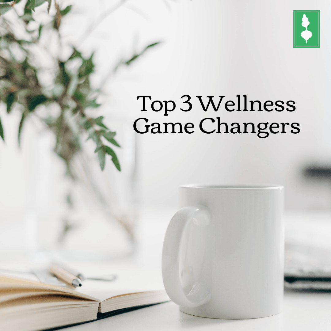 Top 3 Wellness Game Changers