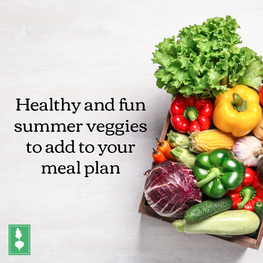 Healthy and fun summer veggies to add to your meal plan