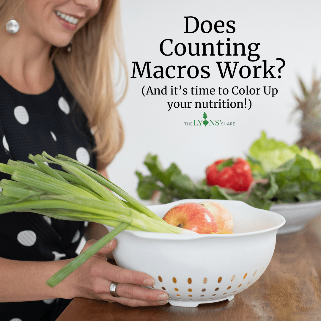 Does Counting Macros Work? (And it's time to Color Up your nutrition!)
