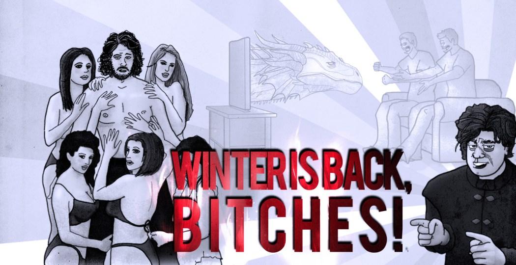 Winter is Back, BIATCH!!!