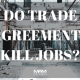 Do Trade Agreements Kill Jobs?