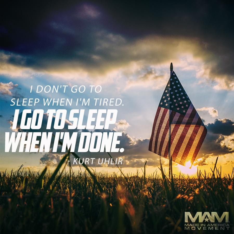 I don't go to sleep when I'm tired. I go to sleep when I'm done. - Kurt Uhlir (quote)