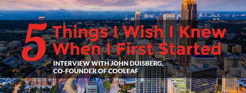 5 Things I Wish I Knew When I First Started: John Duisberg, Co-Founder of Cooleaf