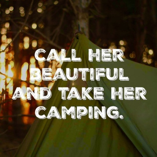 call her beautiful and take her camping