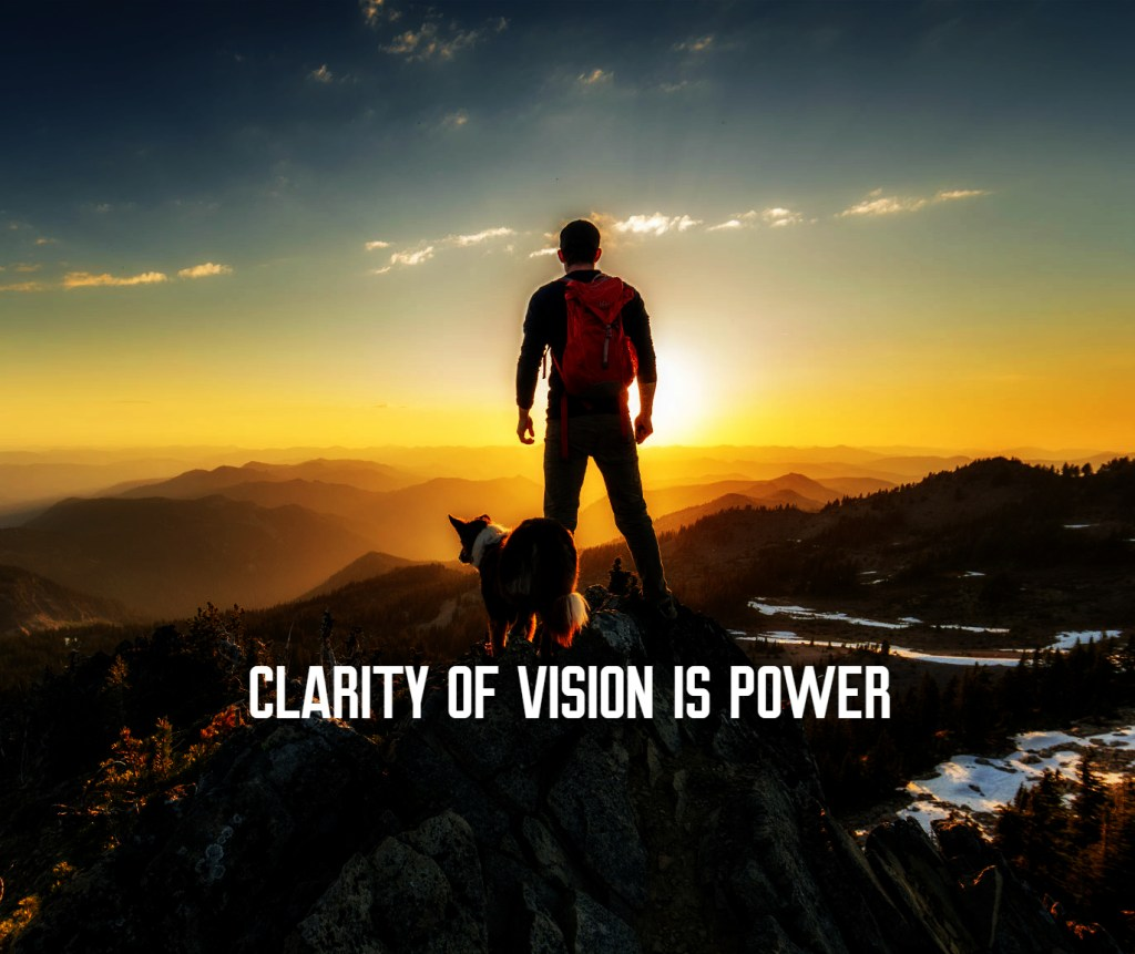 clarity of vision is power