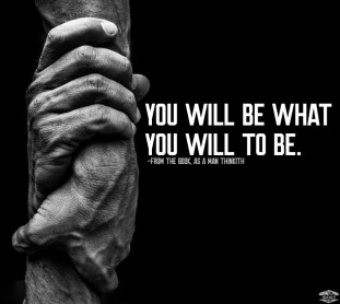 you will be what you will to be