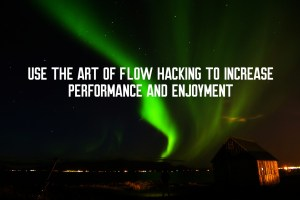 How Men Can Improve Their Lives by Hacking Flow