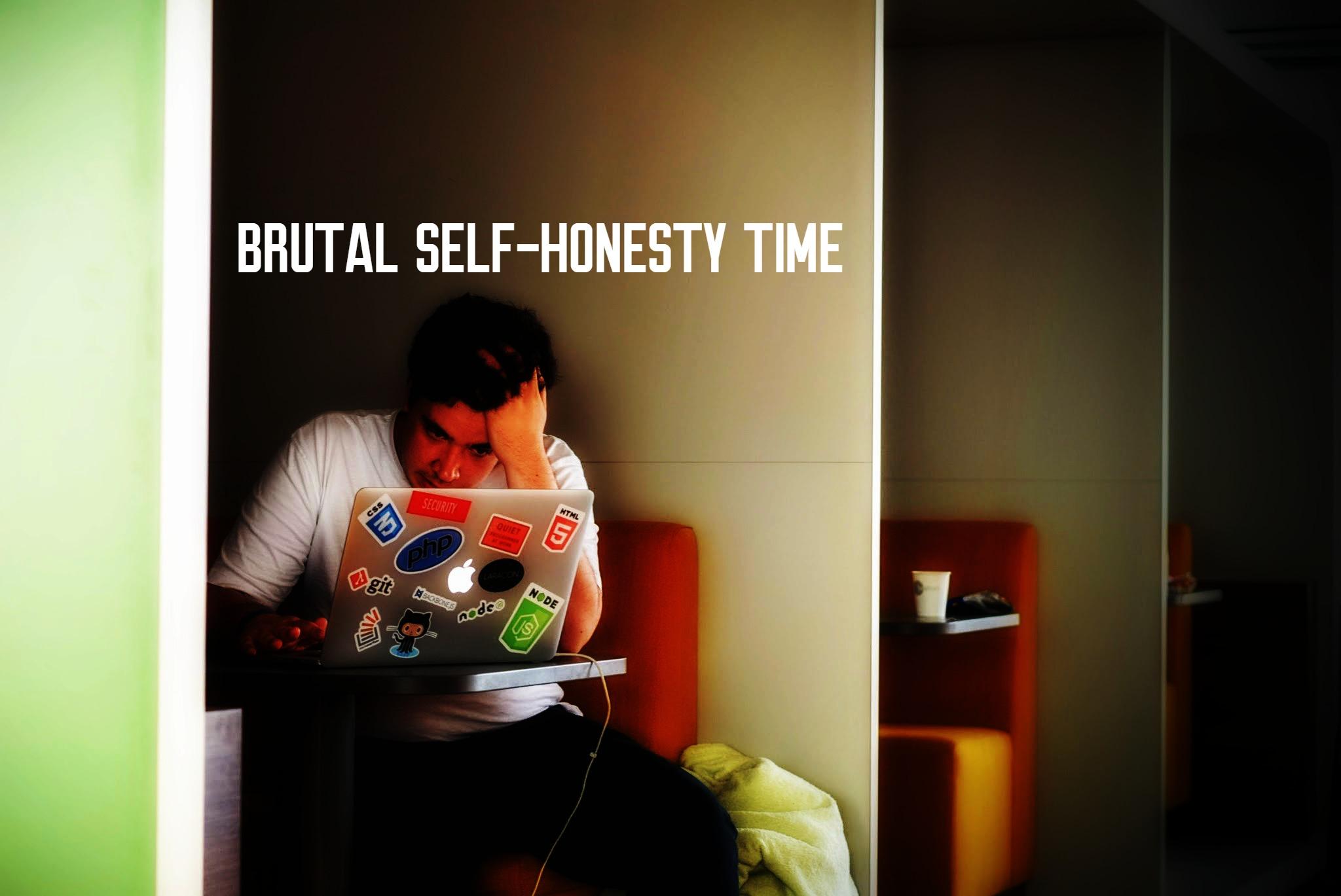 brutal self honesty