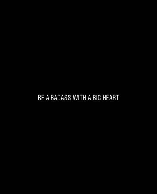 be a badass with a big heart