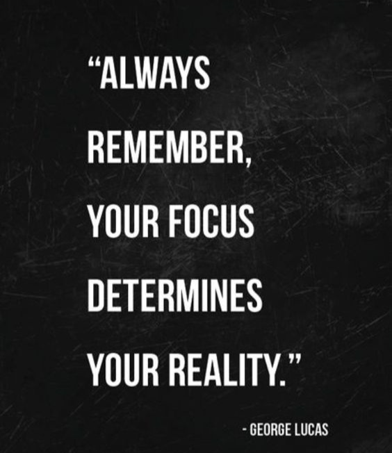 always remember your focus determines your reality