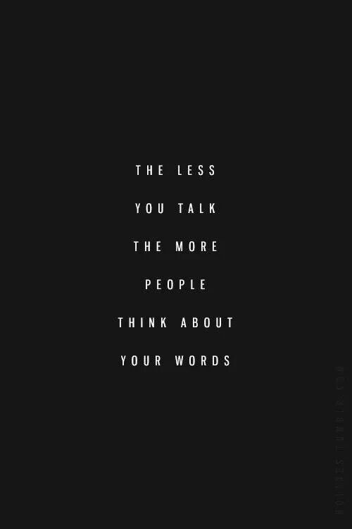 the less you talk