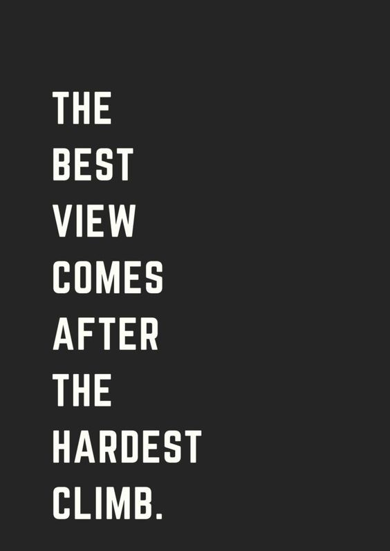 the best views come after the hardest climbs