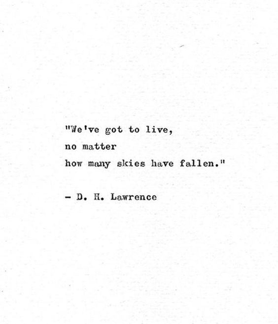 you have to live no matter how many skies have fallen